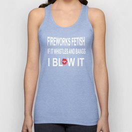 Fireworks Fetish If It Whistles And Bangs I Blow It T-shirt Unisex Tank Top