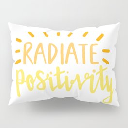 radiate positivity Pillow Sham
