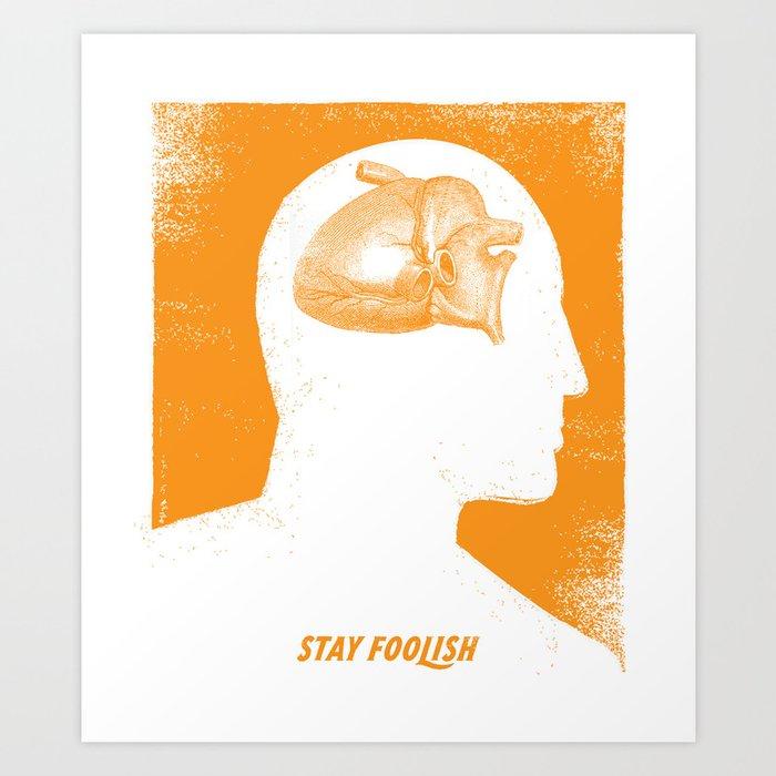 Stay Foolish Art Print