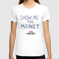 monet T-shirts featuring Show me the Monet!  by icarusdrunk