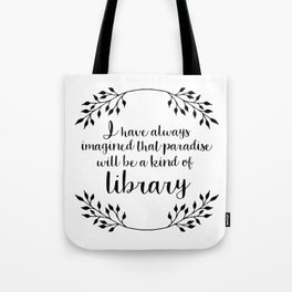 I Have Always Imagined That Paradise Will be a Kind of Library Tote Bag