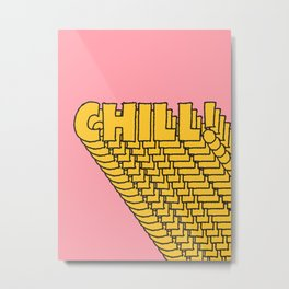 Chill Chill Chill! Metal Print