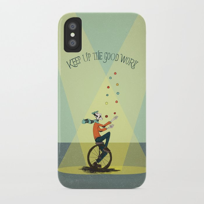 KEEP UP THE GOOD WORK iPhone Case