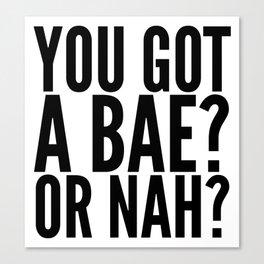 BAE? OR NAH? Canvas Print