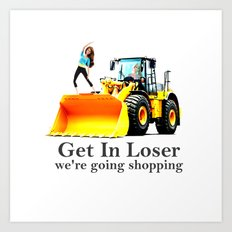 get in loser we're going shopping Art Print