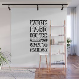 WORK HARD FOR THE THINGS YOU WANT TO ACHIEVE Wall Mural