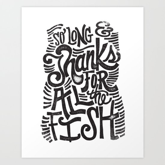 SO LONG & THANKS FOR ALL THE FISH Art Print