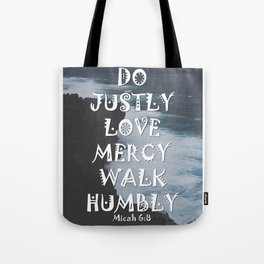 Do Justly, Love Mercy, Walk Humbly - Micah 6:8 - Bible Quote - Inspirational Quote Tote Bag
