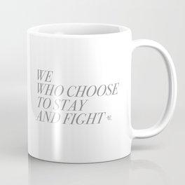 We Who Choose to Stay and Fight Coffee Mug