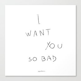 I want you so bad Canvas Print