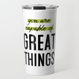 You Are Capable of Great Things Travel Mug