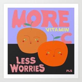 more vitamin C, less worries, pls Art Print
