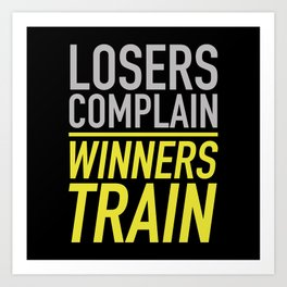 Losers Complain Winners Train Art Print