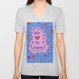We love to learn! Unisex V-Neck