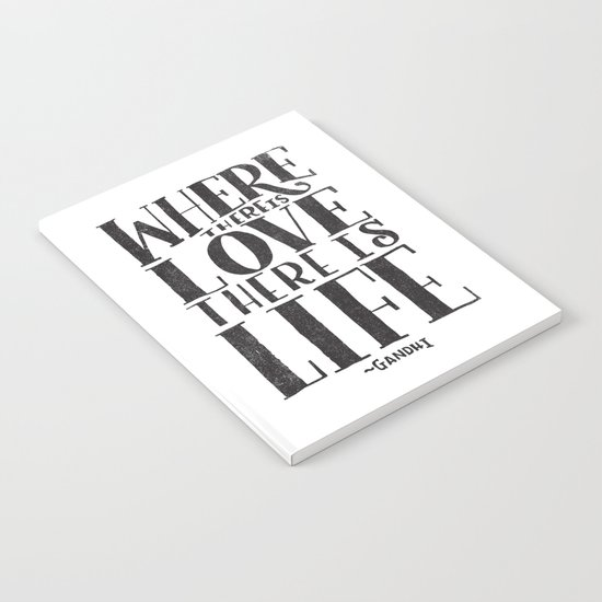 WHERE THERE IS LOVE THERE IS LIFE Notebook