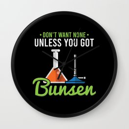 Don't Want None Unless You Got Bunsen For Chemistry Labs Wall Clock
