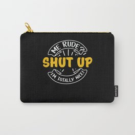 Me Rude Shut Up I'm Nice Unfriendly Carry-All Pouch