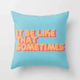 It Be Like That Sometimes - Retro Blue Throw Pillow