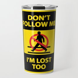 """""""Don't Follow Me I'm Lost Too"""" Funny Sign Travel Mug"""