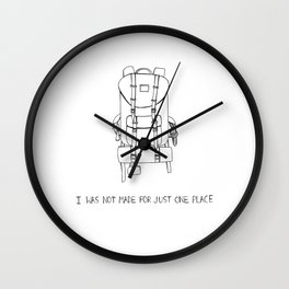 I was Not Made for Just One Place Wall Clock