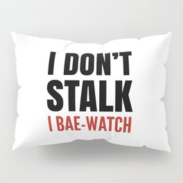 I DON'T STALK, I BAE-WATCH Pillow Sham