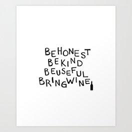 Be Honest, Be Kind, Be Useful, Bring Wine - Art Print Art Print