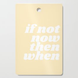 if now now then when Cutting Board