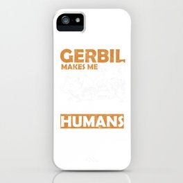 Gerbil Rodents Mammal Animal Lovers Pets Makes Me Happy Gift iPhone Case