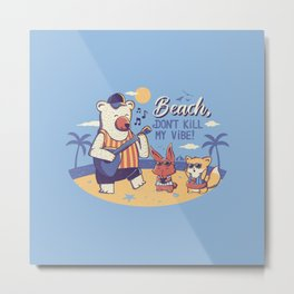 Beach! Don't Kill My Vibe Metal Print