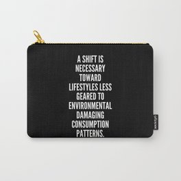 A shift is necessary toward lifestyles less geared to environmental damaging consumption patterns Carry-All Pouch