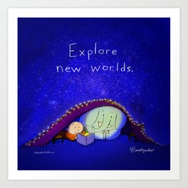 Explore new worlds Art Print