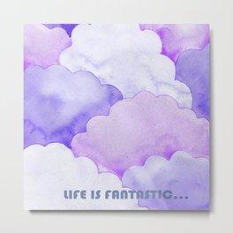 Life is fantastic... Metal Print