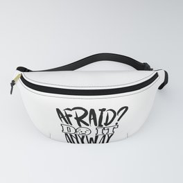 Afraid Do It Anyway Fanny Pack