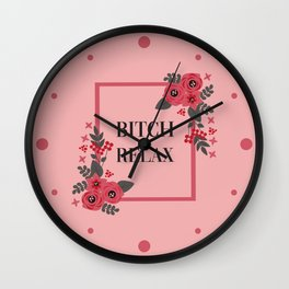 Bitch Relax, Pretty, Funny, Quote Wall Clock