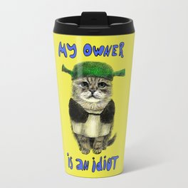 My owner is an IDIOT // cat Travel Mug