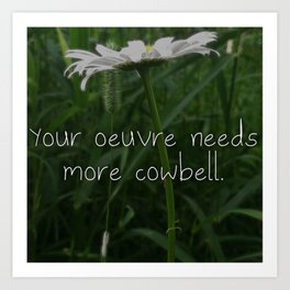 Your Oeuvre Needs More Cowbell Art Print