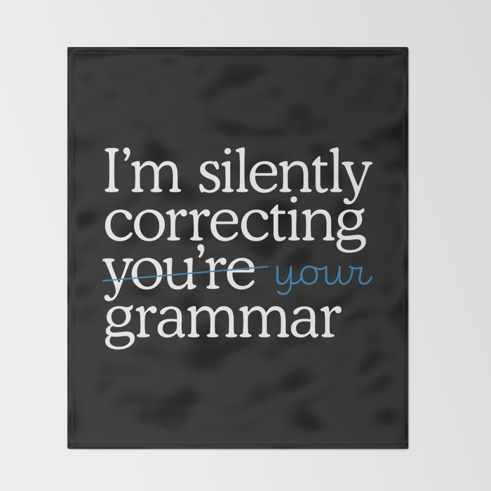 I'm silently correcting your grammar Throw Blanket