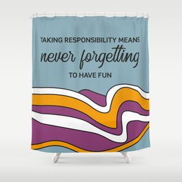 Taking responsibility means Shower Curtain