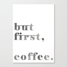 but frist, coffee. Canvas Print