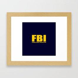 FBI female body inspector funny classic quote Framed Art Print