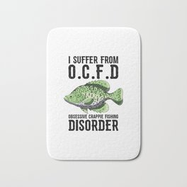 I Suffer From Obsessive Crappie Fishing Disorder T Shirt Bath Mat