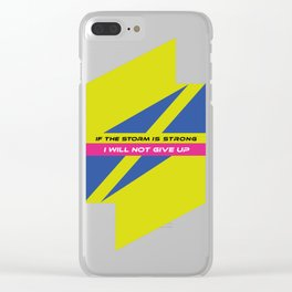 If the storm is strong, I will not give up Clear iPhone Case