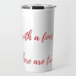 Never Argue with a Fool Travel Mug
