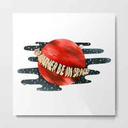 I'd Rather Be in Space! Metal Print