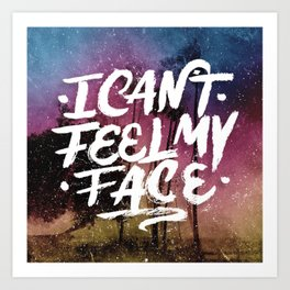I Can't Feel My Face Art Print