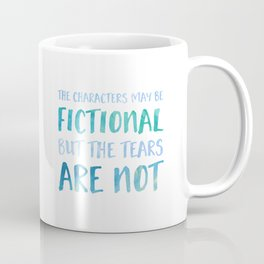 The Characters May Be Fictional But The Tears Are Not - Blue Coffee Mug