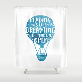 Reading is like Dreaming with Your Eyes Open Shower Curtain