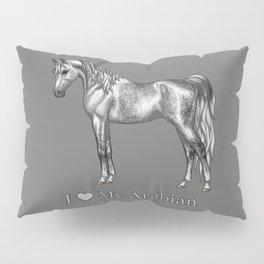 Dapple Gray Horse I Love My Arabian Pillow Sham
