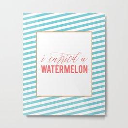 Watermelon Quote, I Carried a Watermelon, Fun Prints, Funny Quotes, Watermelon Poster, Funny Poster Metal Print