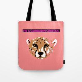 I'm a goddamn cheetah. Tote Bag